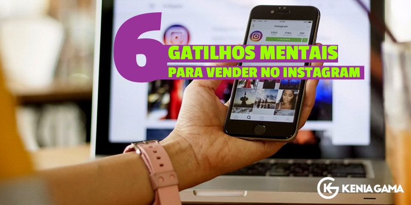 6 Gatilhos Mentais para Vender no Instagram